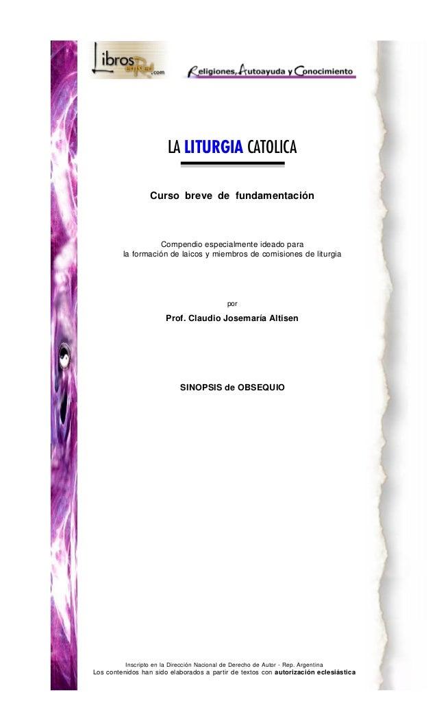 LA LITURGIA CATOLICA Curso breve de fundamentación  Compendio especialmente ideado para la formación de laicos y miembros ...