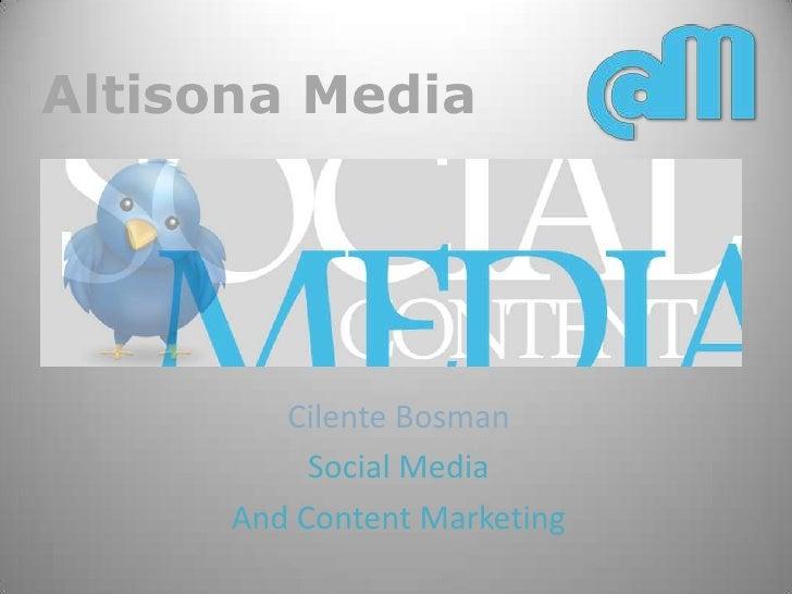 Altisona Media<br />Cilente Bosman<br />Social Media<br />And Content Marketing<br />