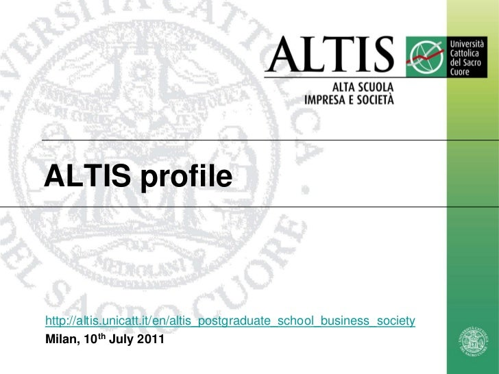 ALTIS profilehttp://altis.unicatt.it/en/altis_postgraduate_school_business_societyMilan, 10th July 2011                   ...