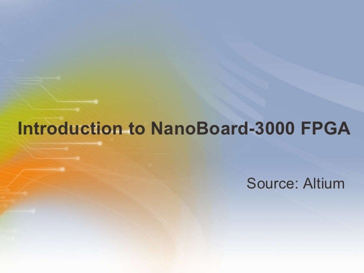 Introduction to NanoBoard-3000 FPGA  <ul><li>Source: Altium </li></ul>