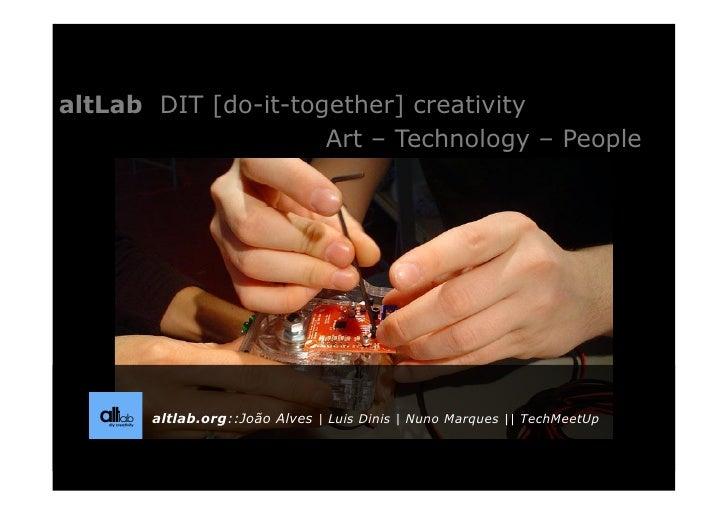 altLab DIT [do-it-together] creativity                     Art – Technology – People       altlab.org::João Alves | Luis D...