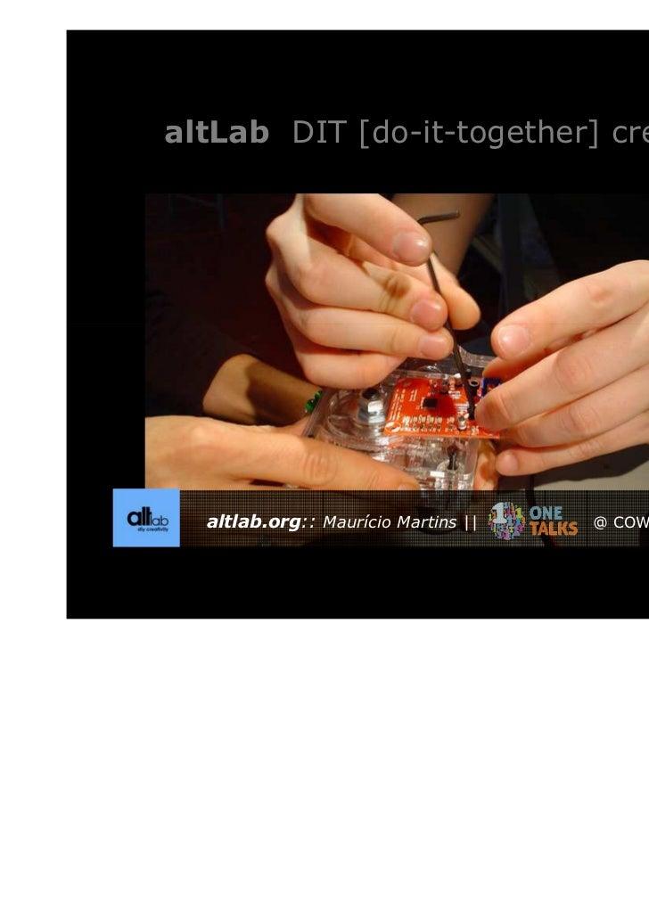 altLab DIT [do-it-together] creativity  altlab.org:: Maurício Martins      @ COWORKLISBOA