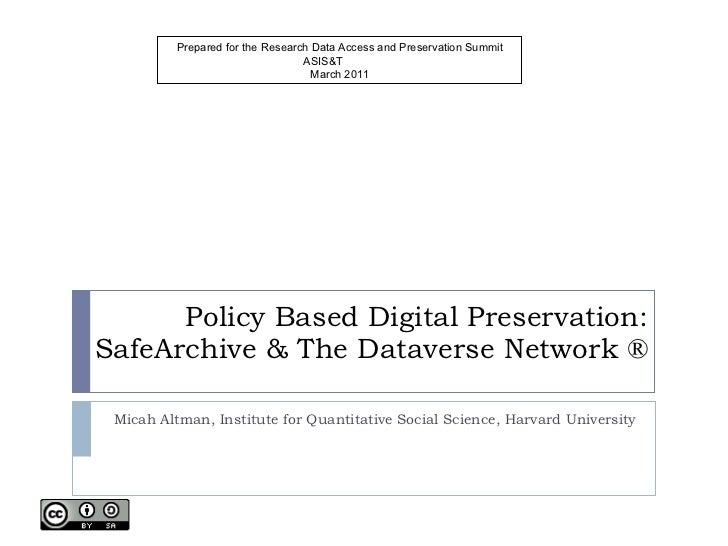 Policy Based Digital Preservation: SafeArchive & The Dataverse Network ® Micah Altman, Institute for Quantitative Social S...