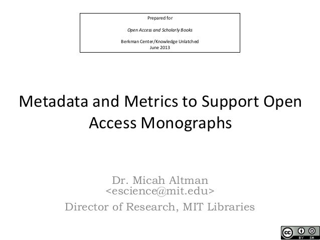 Prepared forOpen Access and Scholarly BooksBerkman Center/Knowledge UnlatchedJune 2013Metadata and Metrics to Support Open...