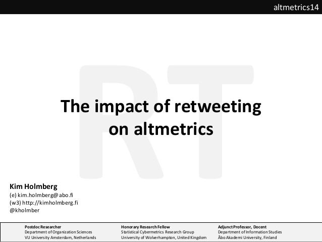 The impact of retweeting on altmetrics altmetrics14 Postdoc Researcher Department of Organization Sciences VU University A...
