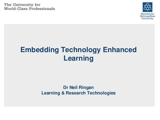 Embedding Technology Enhanced Learning  Dr Neil Ringan Learning & Research Technologies