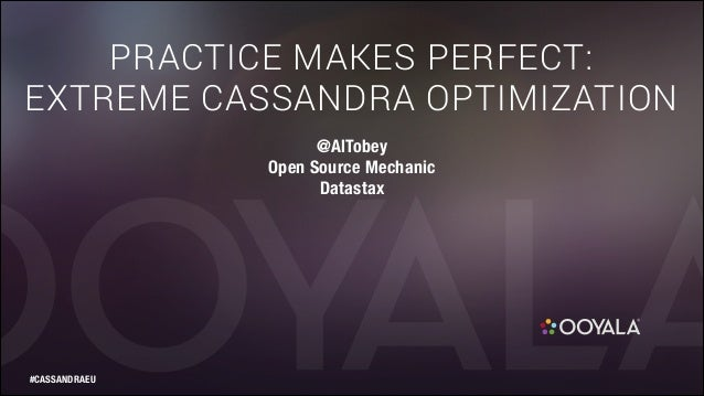 PRACTICE MAKES PERFECT: EXTREME CASSANDRA OPTIMIZATION @AlTobey Open Source Mechanic Datastax  #CASSANDRAEU