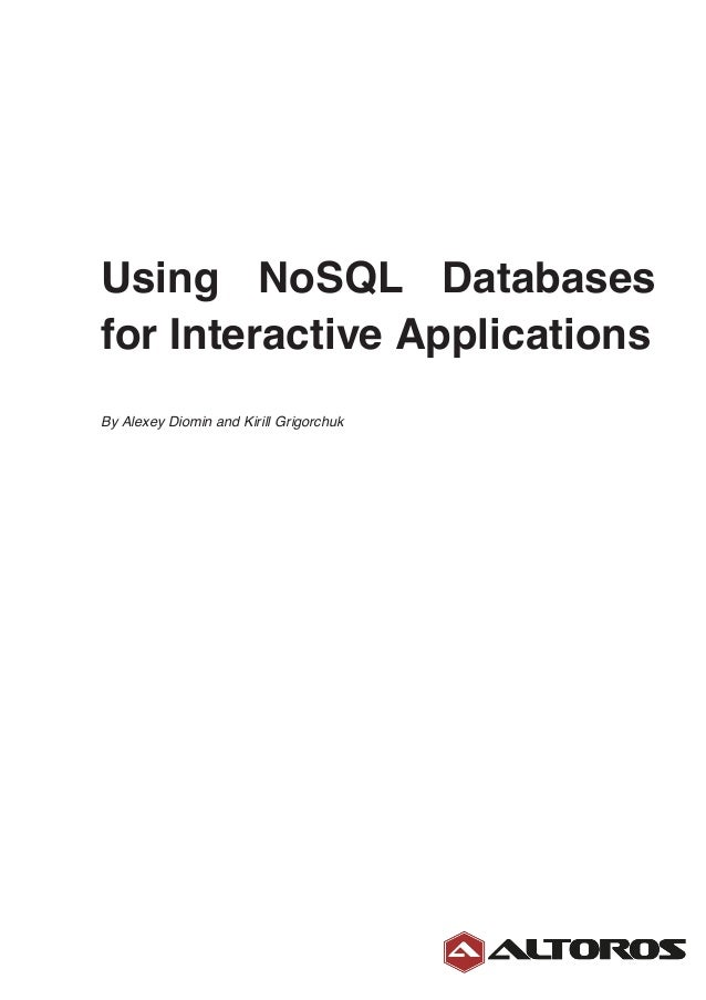 Using NoSQL Databasesfor Interactive ApplicationsBy Alexey Diomin and Kirill Grigorchuk