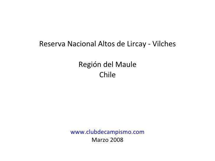 <ul><li>Reserva Nacional Altos de Lircay - Vilches </li></ul><ul><li>Región del Maule </li></ul><ul><li>Chile </li></ul><u...