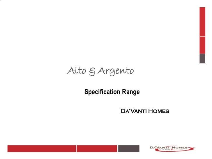 Alto & Argento   Specification Range               Da'Vanti Homes