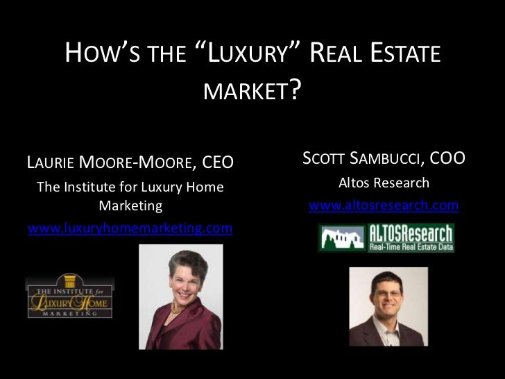 "HOW'S THE ""LUXURY"" REAL ESTATE                MARKET?LAURIE MOORE-MOORE, CEO          SCOTT SAMBUCCI, COO The Institute fo..."