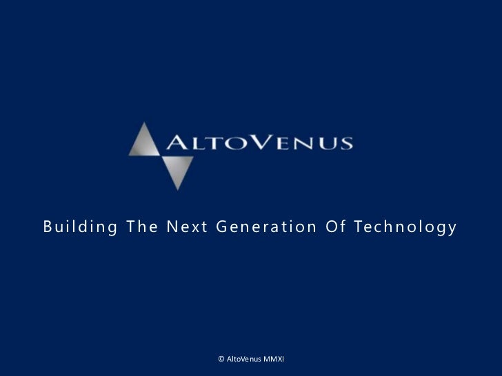 Building The Next Generation Of Technology<br />© AltoVenus MMXI<br />