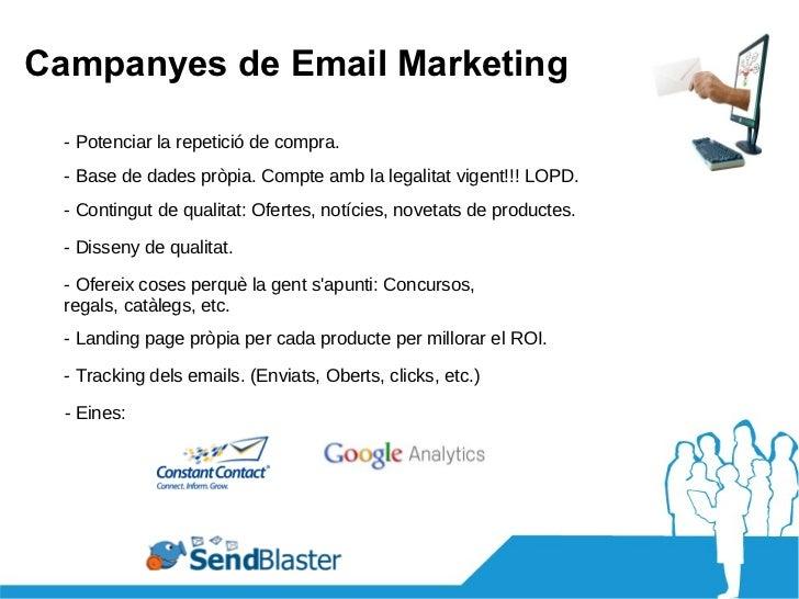 Campanyes de Email Marketing - Potenciar la repetició de compra. - Base de dades pròpia. Compte amb la legalitat vigent!!!...