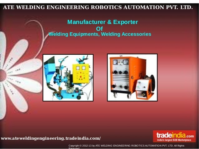 ATE WELDING ENGINEERING ROBOTICS AUTOMATION PVT. LTD.www.ateweldingengineering.tradeindia.com/Copyright © 2012-13 by ATE W...