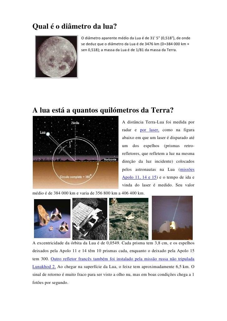 """Qual é o diâmetro da lua?                          O diâmetro aparente médio da Lua é de 31 5"""" (0,518°), de onde          ..."""
