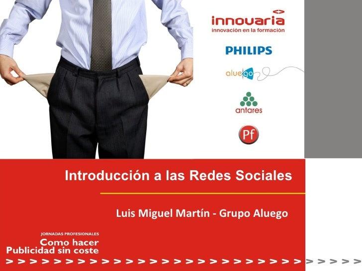 Introducción a las Redes Sociales Luis Miguel Martín - Grupo Aluego
