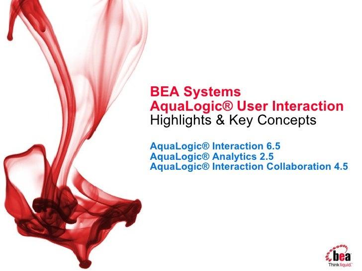 BEA Systems  AquaLogic® User Interaction  Highlights & Key Concepts   AquaLogic® Interaction 6.5  AquaLogic® Analytics 2.5...