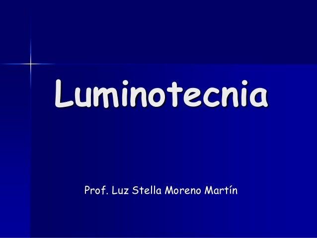 Luminotecnia Prof. Luz Stella Moreno Martín