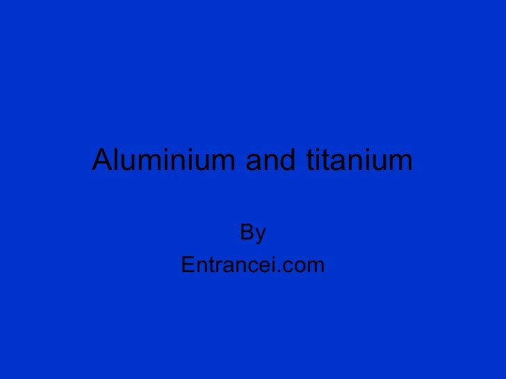 Aluminium and titanium By Entrancei.com
