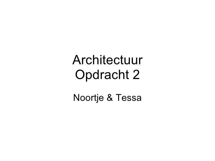 Architectuur Opdracht 2 Noortje & Tessa