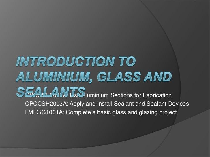 Aluminium glass and sealants powerpoint ver 2
