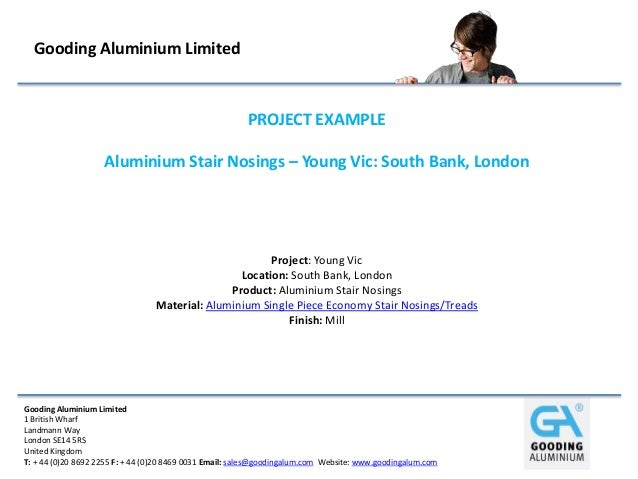 Gooding Aluminium Limited 1 British Wharf Landmann Way London SE14 5RS United Kingdom T: + 44 (0)20 8692 2255 F: + 44 (0)2...