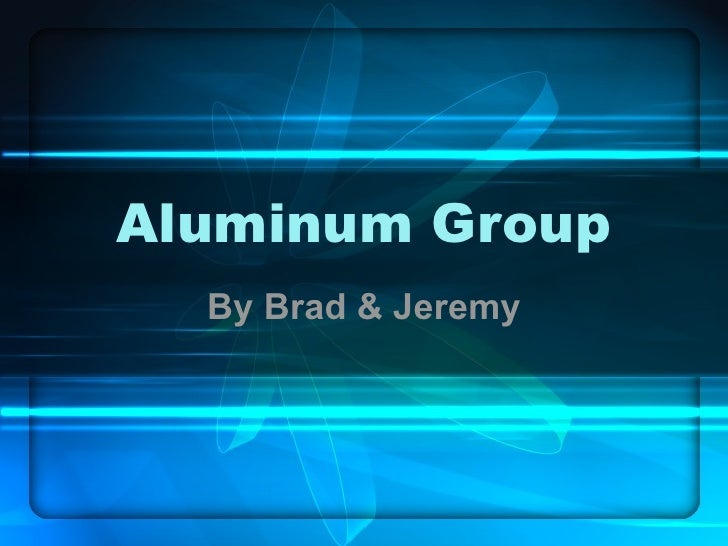Aluminum Group By Brad & Jeremy