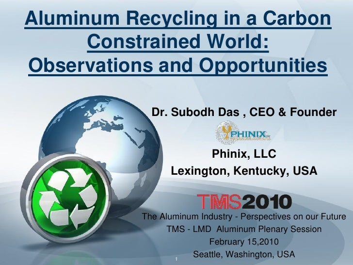 Aluminum Recycling in a Carbon       Constrained World: Observations and Opportunities               Dr. Subodh Das , CEO ...