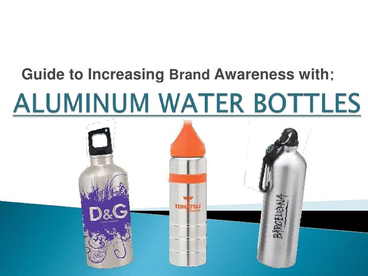 Guide to Increasing Brand Awareness with:<br />ALUMINUM WATER BOTTLES<br />