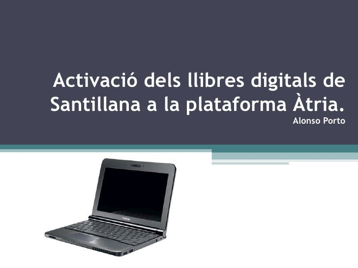 Activació dels llibres digitals de Santillana a la plataforma Àtria. Alonso Porto