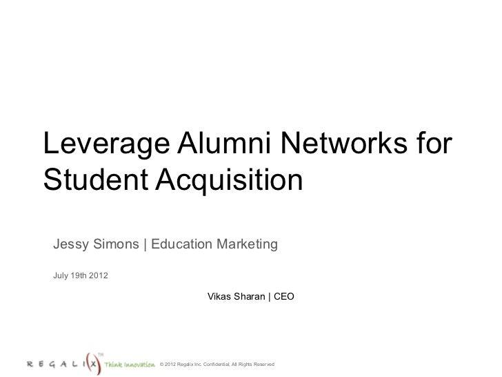 Leverage Alumni Networks forStudent AcquisitionJessy Simons | Education MarketingJuly 19th 2012                           ...
