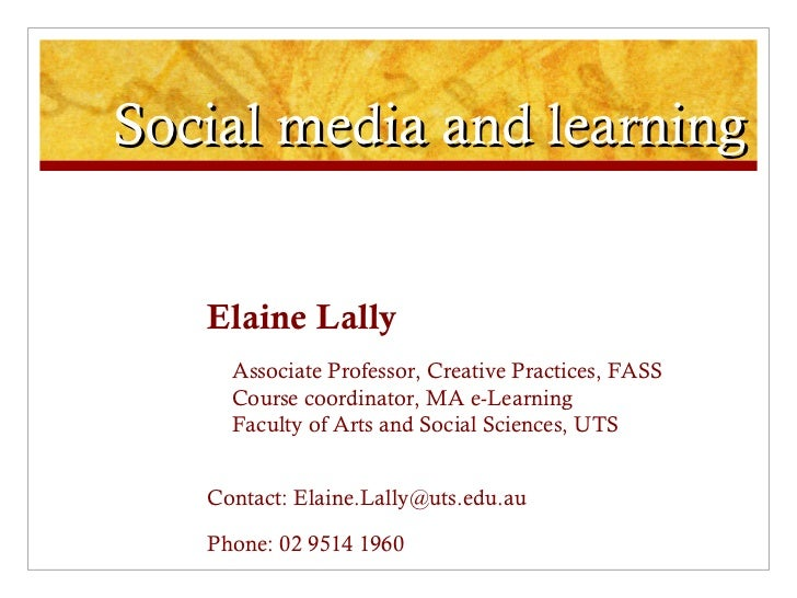 Social media and learning Elaine Lally Associate Professor, Creative Practices, FASS Course coordinator, MA e-Learning Fac...