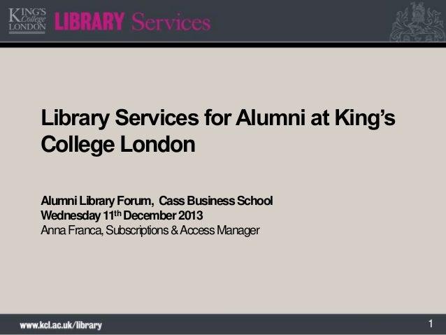 Alumni Library Forum 2013 King's College London - Library Services for Alumni at King's College London