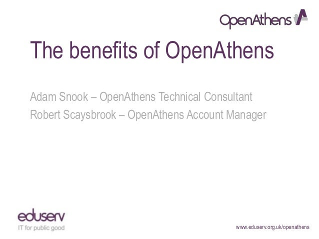 The benefits of OpenAthens Adam Snook – OpenAthens Technical Consultant Robert Scaysbrook – OpenAthens Account Manager  ww...
