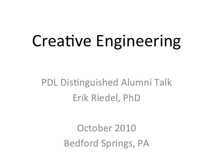 Crea%ve Engineering  PDL Dis%nguished Alumni Talk            Erik Riedel, PhD                         ...