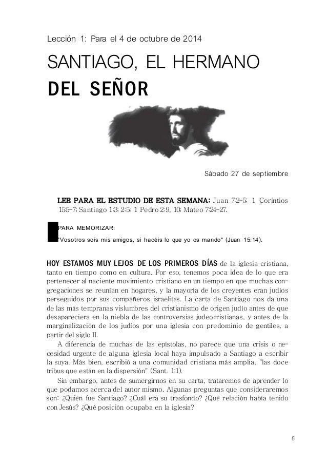Lección 1: Para el 4 de octubre de 2014  SANTIAGO, EL HERMANO  DEL SEÑOR  Sábado 27 de septiembre  LEE PARA EL ESTUDIO DE ...