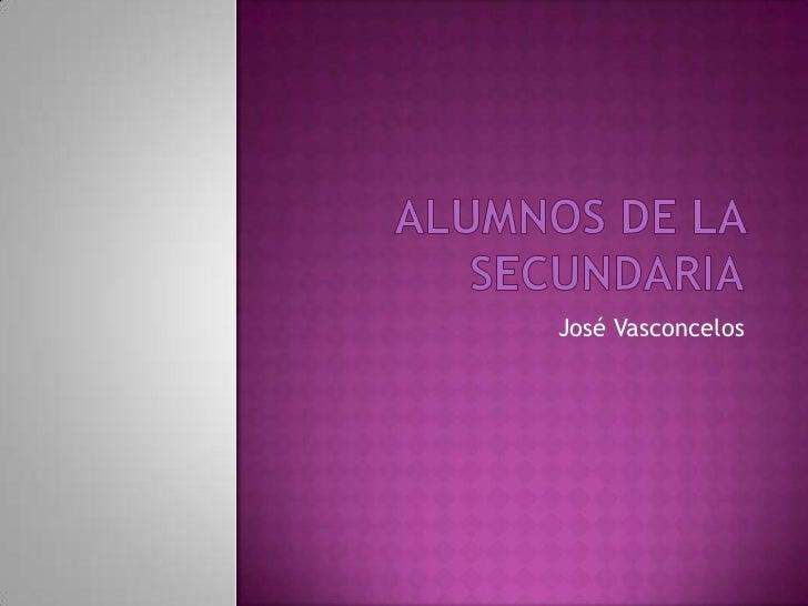 Alumnos de la secundaria<br />José Vasconcelos<br />