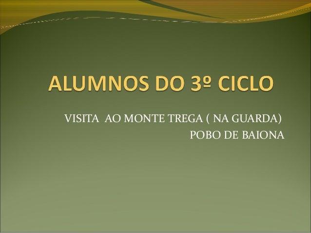 VISITA AO MONTE TREGA ( NA GUARDA)POBO DE BAIONA