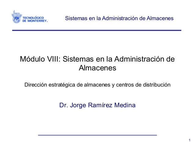Sistemas en la Administración de Almacenes Módulo VIII: Sistemas en la Administración de Almacenes Dirección estratégica d...