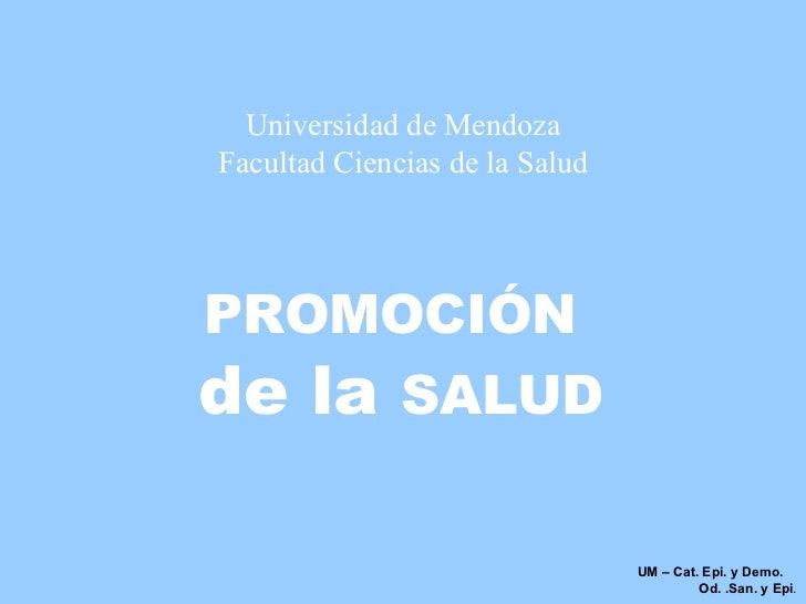 Universidad de Mendoza Facultad Ciencias de la Salud   UM – Cat. Epi. y Demo.  Od. .San. y Epi . PROMOCIÓN   de la  SALUD