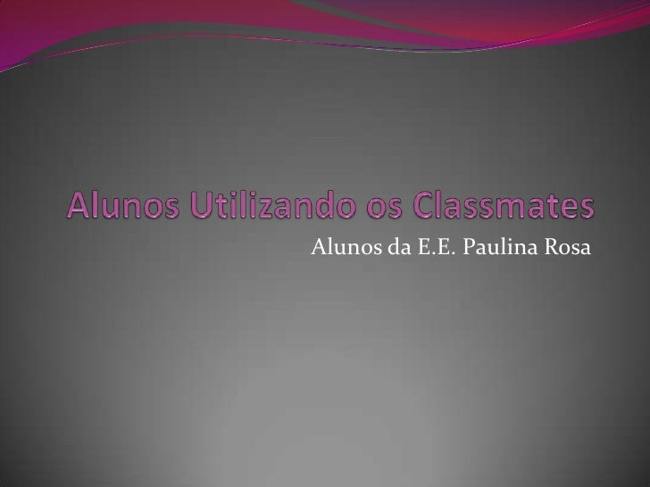 Alunos Utilizando os Classmates<br />Alunos da E.E. Paulina Rosa<br />