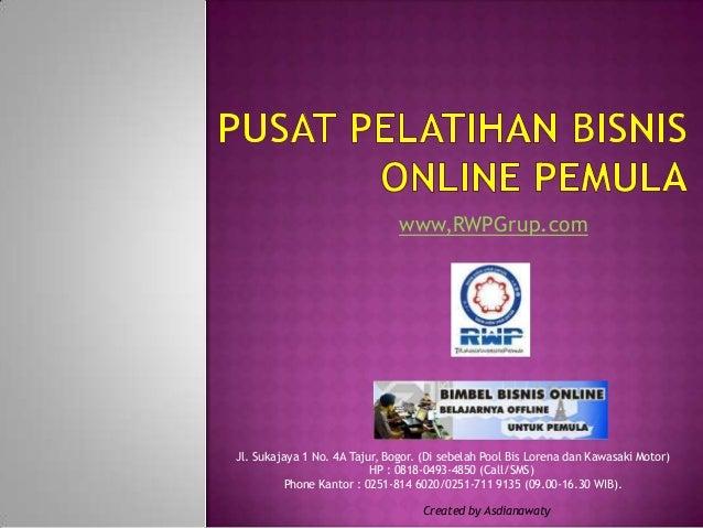 www,RWPGrup.comJl. Sukajaya 1 No. 4A Tajur, Bogor. (Di sebelah Pool Bis Lorena dan Kawasaki Motor)                        ...