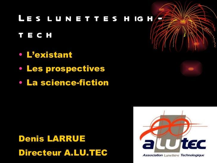 Les lunettes high-tech <ul><li>L'existant </li></ul><ul><li>Les prospectives </li></ul><ul><li>La science-fiction </li></u...