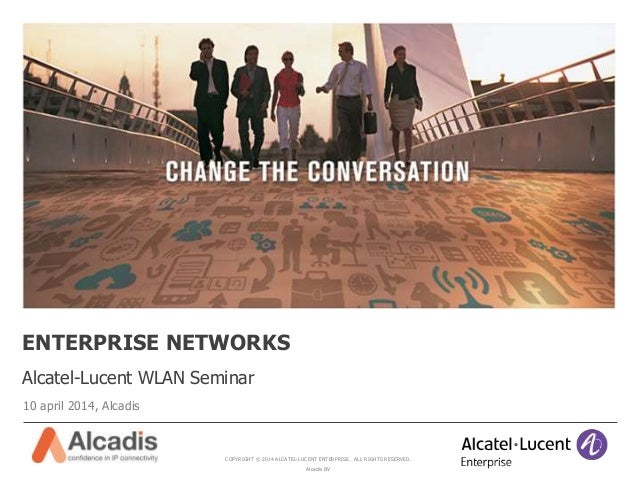 COPYRIGHT © 2014 ALCATEL-LUCENT ENTERPRISE. ALL RIGHTS RESERVED. Alcadis BV 10 april 2014, Alcadis ENTERPRISE NETWORKS Alc...