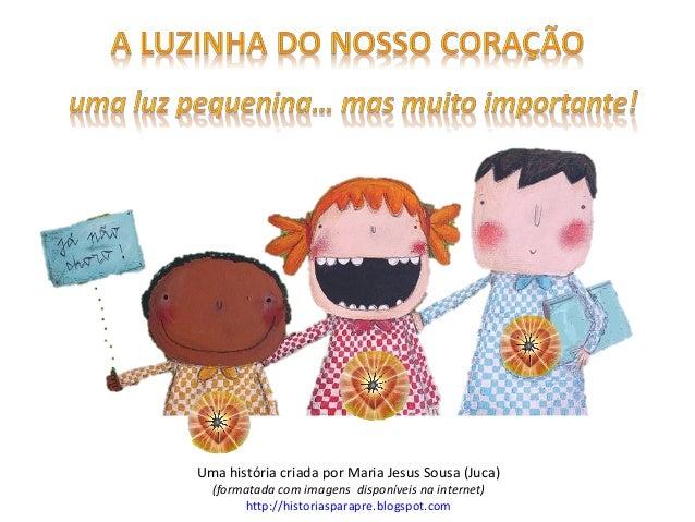 Uma história criada por Maria Jesus Sousa (Juca) (formatada com imagens disponíveis na internet) http://historiasparapre.b...