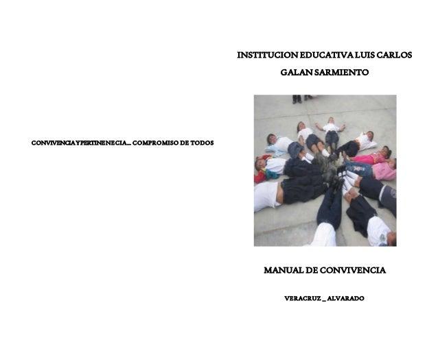 CONVIVENCIA Y PERTINENE CIA… COMPROMISO DE TODOS  INSTITUCION EDUCATIVA LUIS CARLOS  GALAN SARMIENTO  MANUAL DE CONVIVENCI...