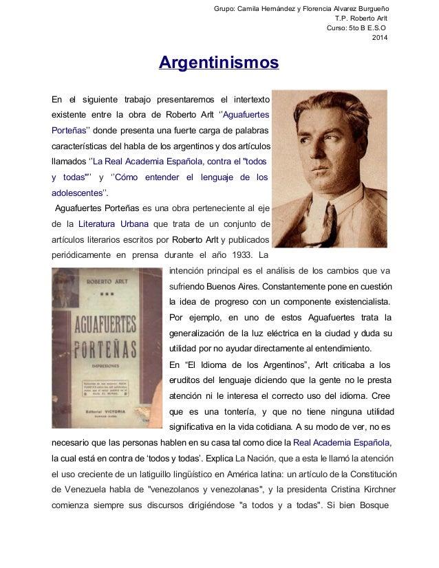 Grupo: Camila Hernández y Florencia Alvarez Burgueño  T.P. Roberto Arlt  Curso: 5to B E.S.O  2014  Argentinismos  En el si...