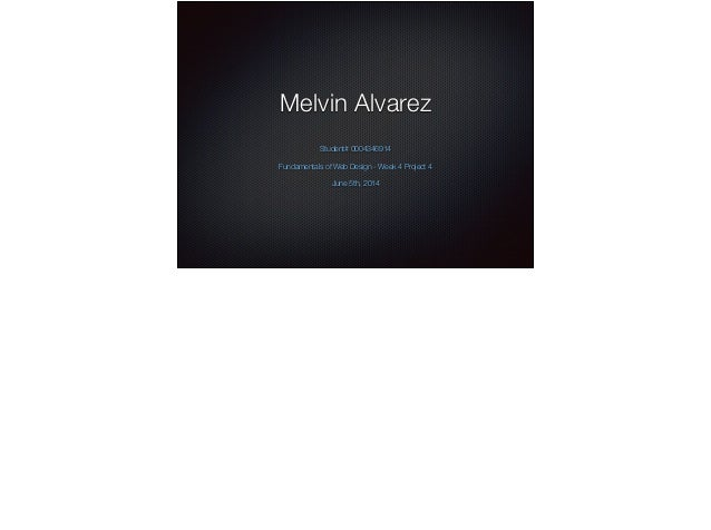 Melvin Alvarez ! Student# 0004346914 ! Fundamentals of Web Design - Week 4 Project 4 ! June 5th, 2014