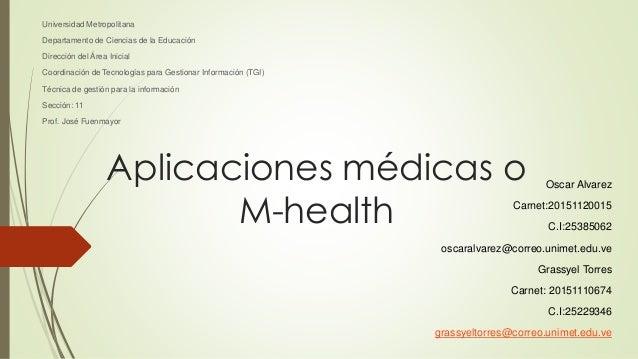 Aplicaciones médicas o M-health Universidad Metropolitana Departamento de Ciencias de la Educación Dirección del Área Inic...