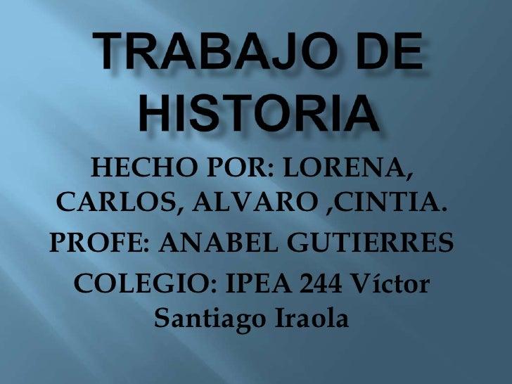HECHO POR: LORENA,CARLOS, ALVARO ,CINTIA.PROFE: ANABEL GUTIERRES COLEGIO: IPEA 244 Víctor      Santiago Iraola